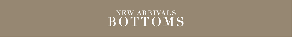 New Arrivals | Bottoms