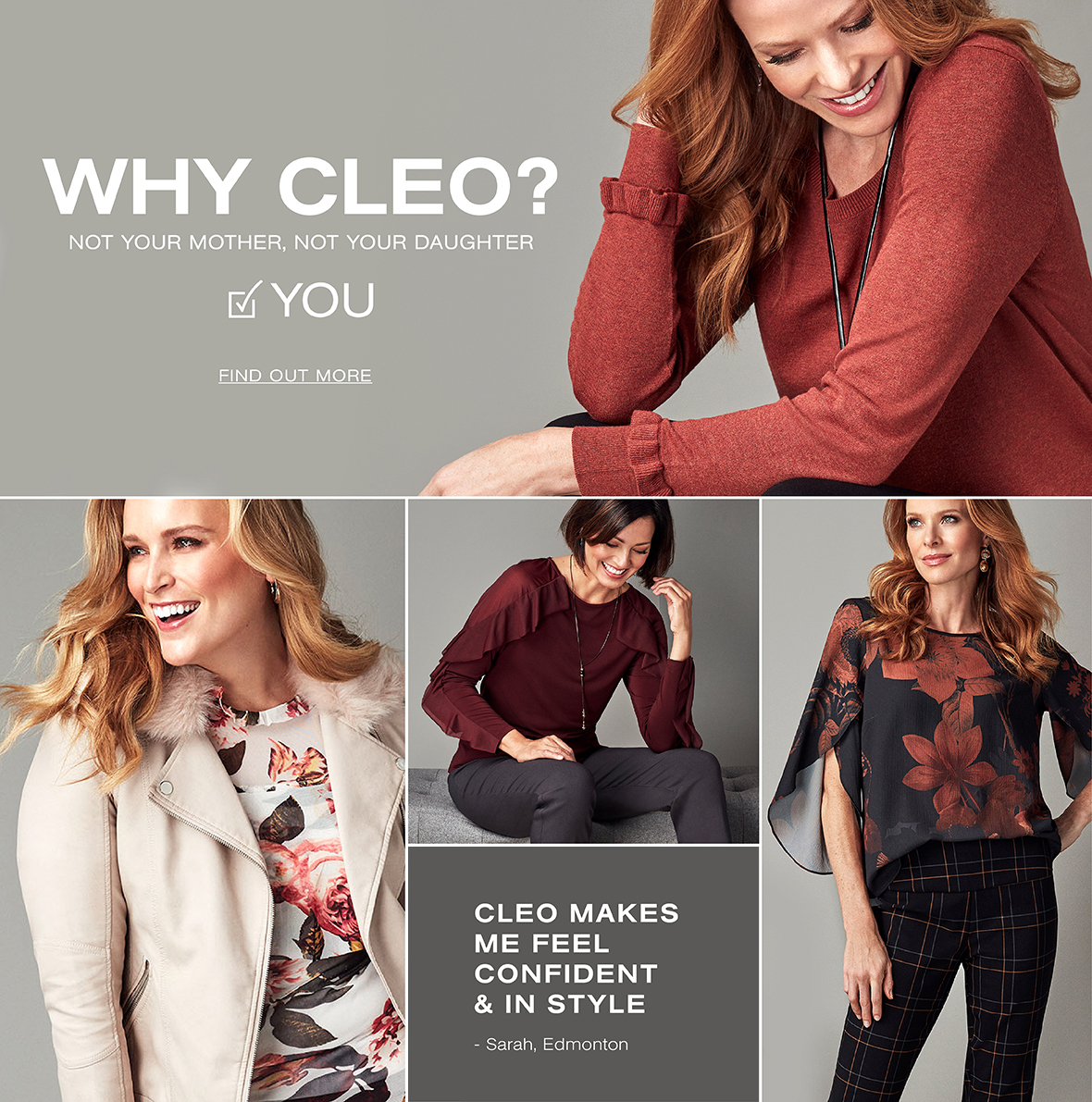 Why Cleo? Not your daughter, not your mother. You. Cleo makes me feel confident and in style. Sarah, Edmonton