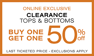 Online Exclusive. Clearance Tops and Bottoms Buy One Get One 50% off last ticketed price. Exclusions Apply.
