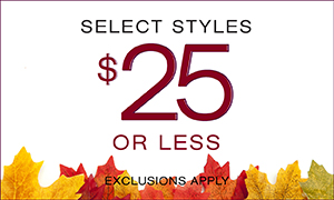 SELECT STYLES $25 OR LESS