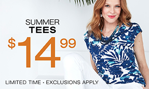 Summer Tees $14.99. Limited time. Exclusions apply.