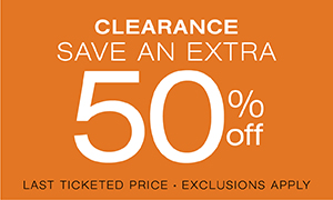 Clearance extra 50% off the last ticketed price. Today online only. Exclusions apply.