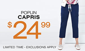 Poplin Capris $24.99. Limited time. Exclusions apply