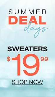 Summer Deal Days Sweaters $19.99 Shop Now