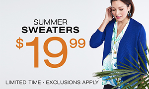 Summer Sweaters $19.99. Limited time. Exclusions apply.