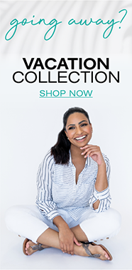 Going Away? Vacation Collection Shop Now