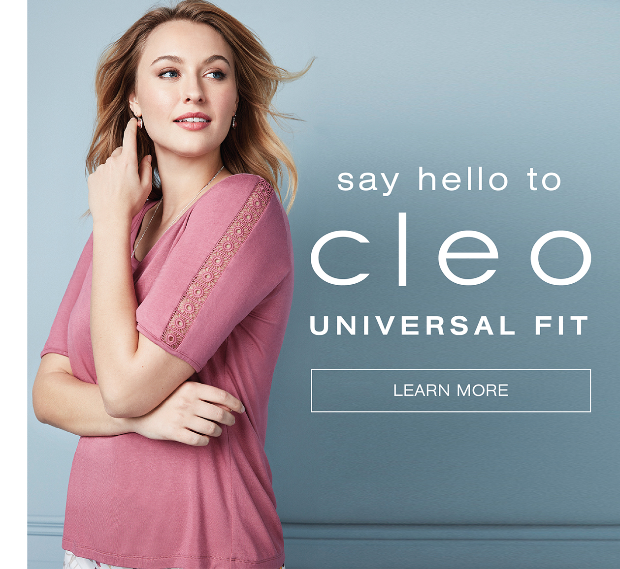 Say hello to Cleo Universal Fit. Learn More.