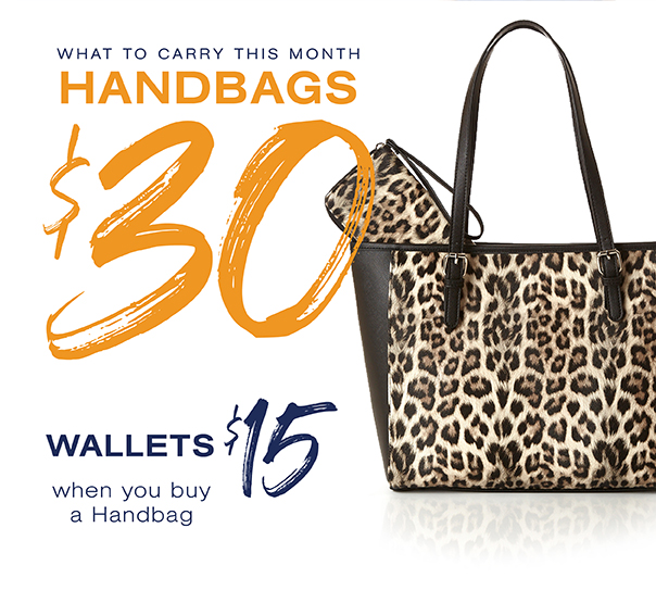 What to carry this month. Handbags $30. Wallets $15 when you buy a handbag