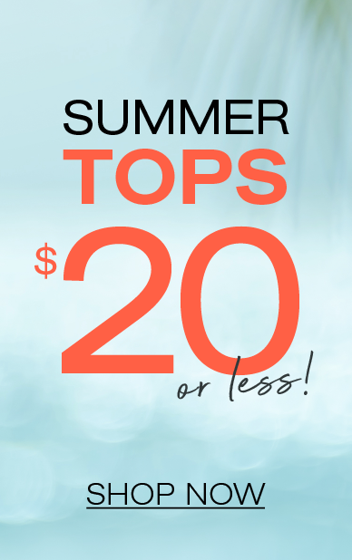 Summer Tops $20 or less. Shop now