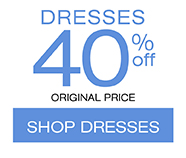 Dresses 40% off original price. Shop Dresses.